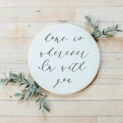 Home Is Wherever I'm With You Faux Embroidery Hoop
