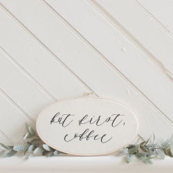But First, Coffee Faux Embroidery Hoop